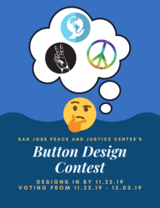 Image with yellow face on a blue background with a thought bubble with symbols for peace, justice and the world. Text San Jose Peace and Justice Center's Button Design Context; Designs In by 11.22.19, voting from 11.23.19-12.3.19.