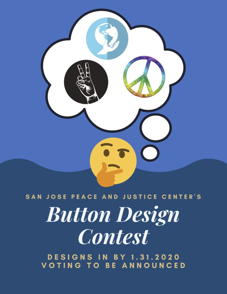 Image with yellow face on a blue background with a thought bubble with symbols for peace, justice and the world. Text San Jose Peace and Justice Center's Button Design Context; Designs In by 1.31.2020, voting to be announced.