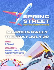 Flyer with blue background and jet flying above. Spring Street Destination Nowhere; March & Rally Tuesday, July 20, Time 11:30 am Location: Spring and Asbury Streets; Hot meals for participants.